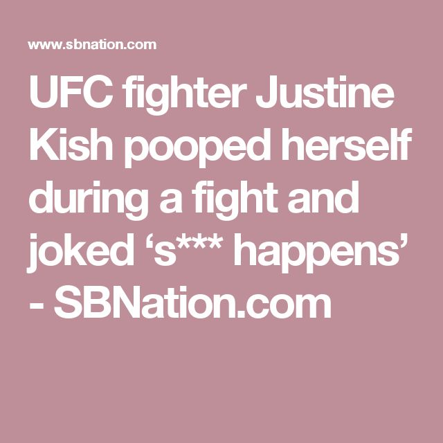 UFC fighter Justine Kish pooped herself during a fight and joked 's*** happens' - SBNation.com