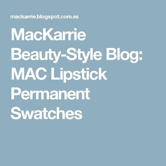 MacKarrie Beauty-Style Blog: MAC Lipstick Permanent Swatches