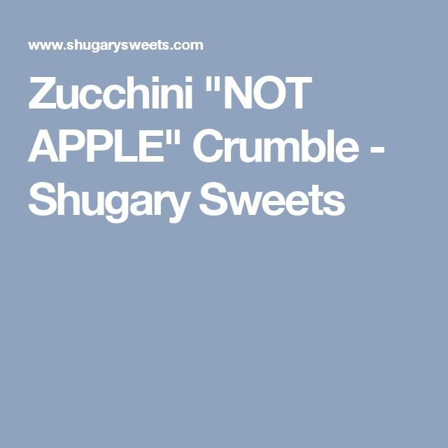 "Zucchini ""NOT APPLE"" Crumble - Shugary Sweets"