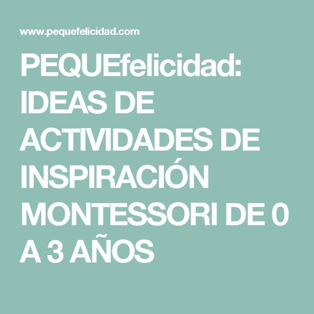 PEQUEfelicidad: IDEAS DE ACTIVIDADES DE INSPIRACIÓN MONTESSORI DE 0 A 3 AÑOS