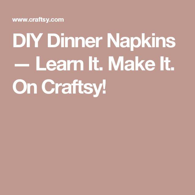 DIY Dinner Napkins — Learn It. Make It. On Craftsy!