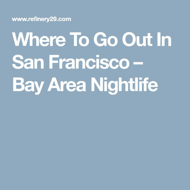 Where To Go Out In San Francisco – Bay Area Nightlife
