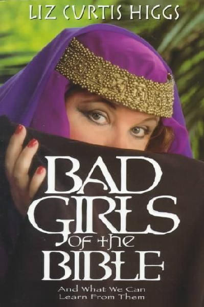 Bad Girls of the Bible by Liz Curtis Higgs Book Review: A Call For Intercession #prayer #grace