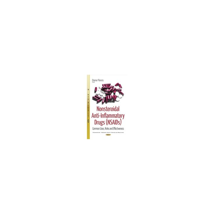 Nonsteroidal Anti-inflammatory Drugs : Common Uses, Risks and Effectiveness (Hardcover)