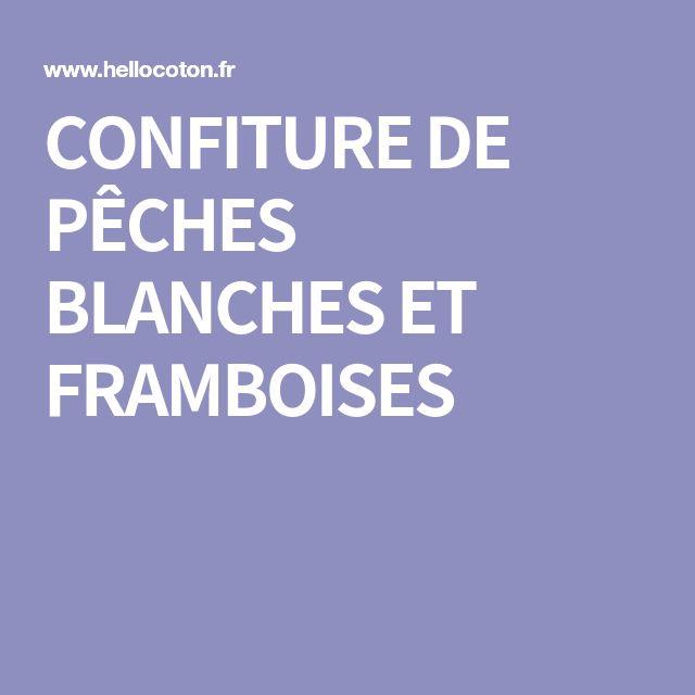 CONFITURE DE PÊCHES BLANCHES ET FRAMBOISES