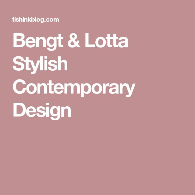 Bengt & Lotta  Stylish Contemporary Design
