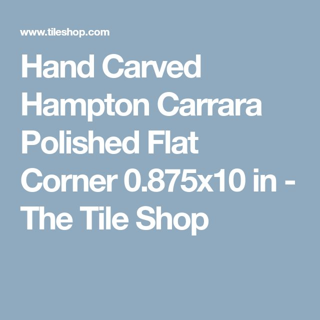 Hand Carved Hampton Carrara Polished Flat Corner 0.875x10 in - The Tile Shop