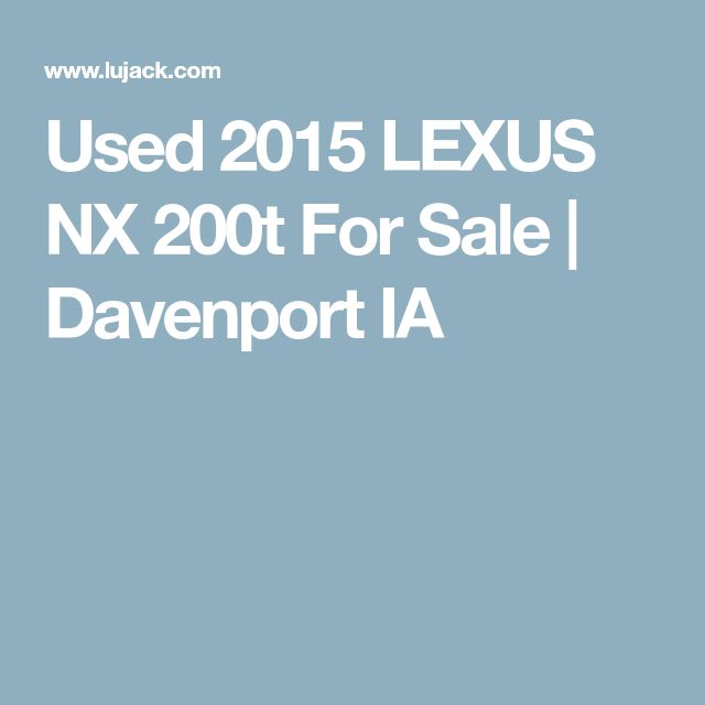 Used 2015 LEXUS NX 200t For Sale | Davenport IA