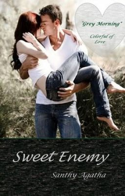 Sweet Enemy - Grey Morning [ colorful of love ] NOVEL EDITION - Sweet Enemy  Novel Edition PROLOG Part 1,2 #wattpad #roman