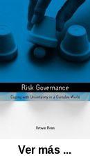 Risk governance : coping with uncertainty in a complex world      / Ortwin Renn. -- London ; Sterling, VA : Earthscan, 2008 http://absysnet.bbtk.ull.es/cgi-bin/abnetopac01?TITN=505424