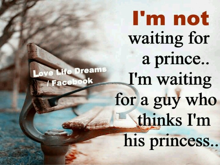I'm Not Waiting For A Prince. I'm Waiting For A Guy That