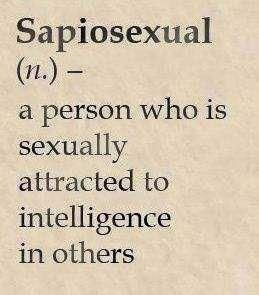 Sapiosexual. Attracted to intelligence. Is this really a thing?