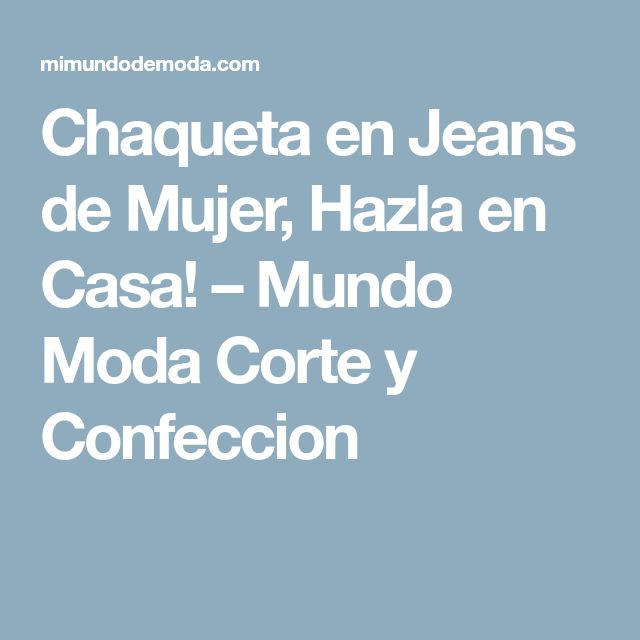 Chaqueta en Jeans de Mujer, Hazla en Casa! – Mundo Moda Corte y Confeccion