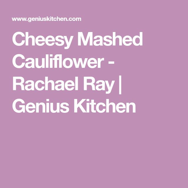 Cheesy Mashed Cauliflower - Rachael Ray | Genius Kitchen
