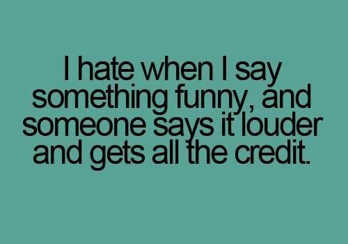 """Mein """"geehrter"""" Sitznachbar wiederholt immer meine lustigen Sätze und die ganze Klasse hält ihn dann für cool und lustig, wärend ich die Streberin bleibe. Aber meine Freunde wissen das ich lustig und """"cool"""" bin,alle anderen Menschen interessieren mich nicht ."""