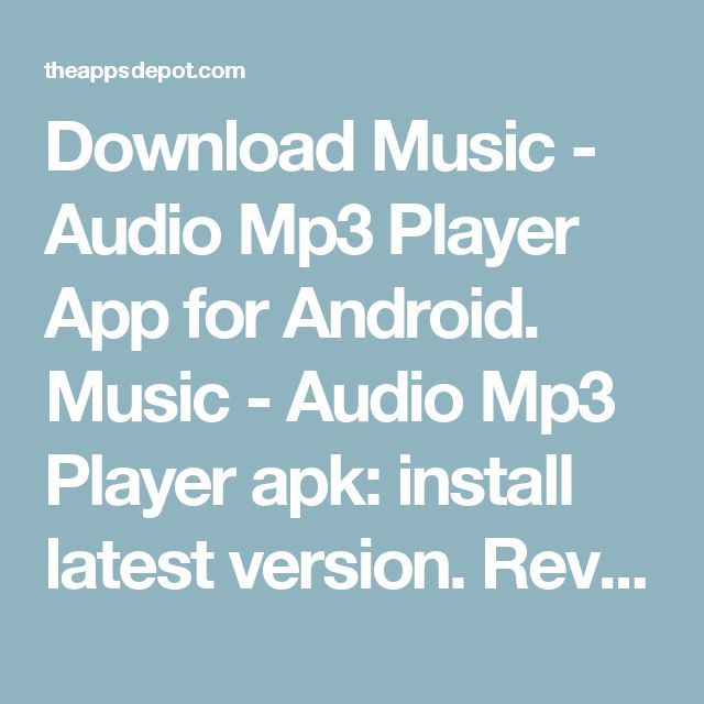 Download Music - Audio Mp3 Player App for Android. Music - Audio Mp3 Player apk: install latest version. Reviews, Ratings, Updates - The Apps Depot
