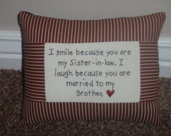 Sister in law quote :-) I smile because you are my sister-in-law. I laugh because you are married to my brother! Gold!