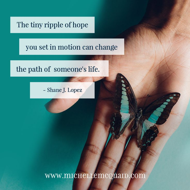 The tiny ripple of hope you set in motion can change the path of someone's life. #shanelopez #positivepsychology #quotes