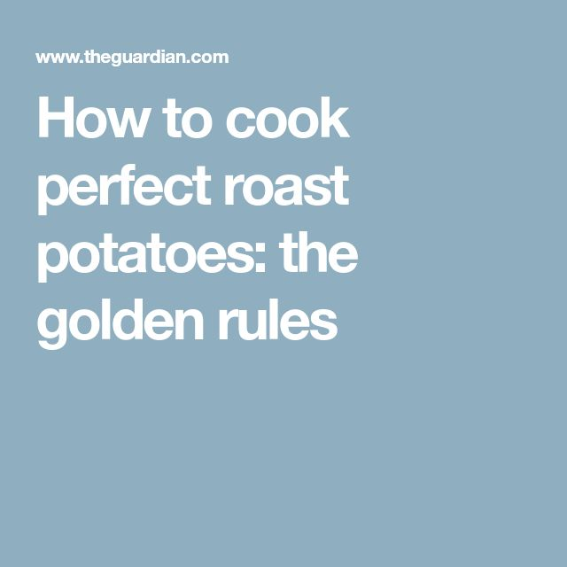 How to cook perfect roast potatoes: the golden rules