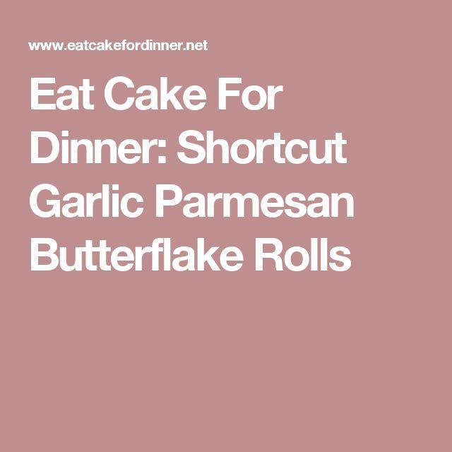 Eat Cake For Dinner: Shortcut Garlic Parmesan Butterflake Rolls