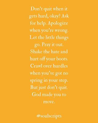 Dont quit when it gets hard, okay? God made you to move. | Inspirational Quotes on Perseverance