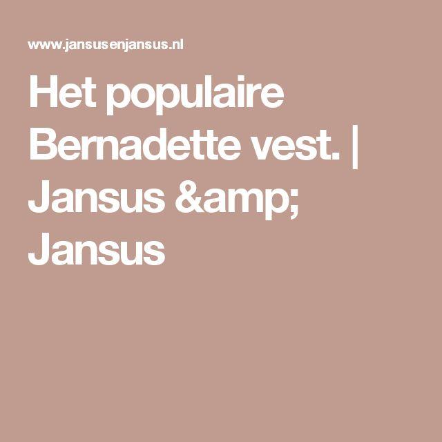 Het populaire Bernadette vest.   Jansus & Jansus
