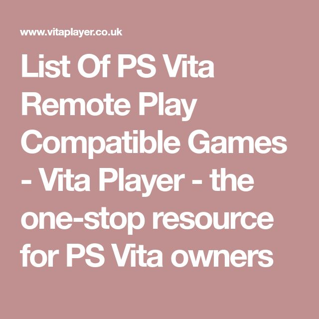 List Of PS Vita Remote Play Compatible Games - Vita Player - the one-stop resource for PS Vita owners