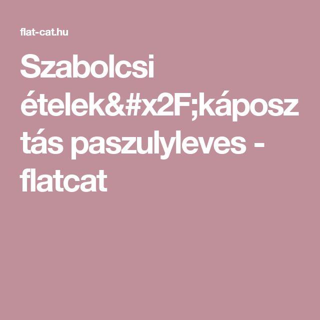 Szabolcsi ételek/káposztás paszulyleves - flatcat