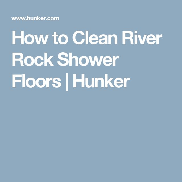 How to Clean River Rock Shower Floors | Hunker