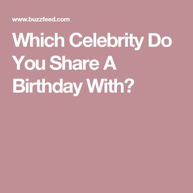 Which Celebrity Do You Share A Birthday With Birthday Quizzes Celebrity Quiz Celebrities