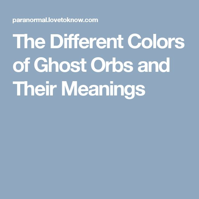 The Different Colors of Ghost Orbs and Their Meanings
