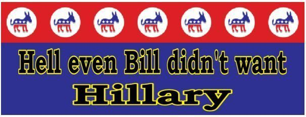 Hell even Bill Didn't want Hillary Funny Hillary Clinton Anti HillaryClinton