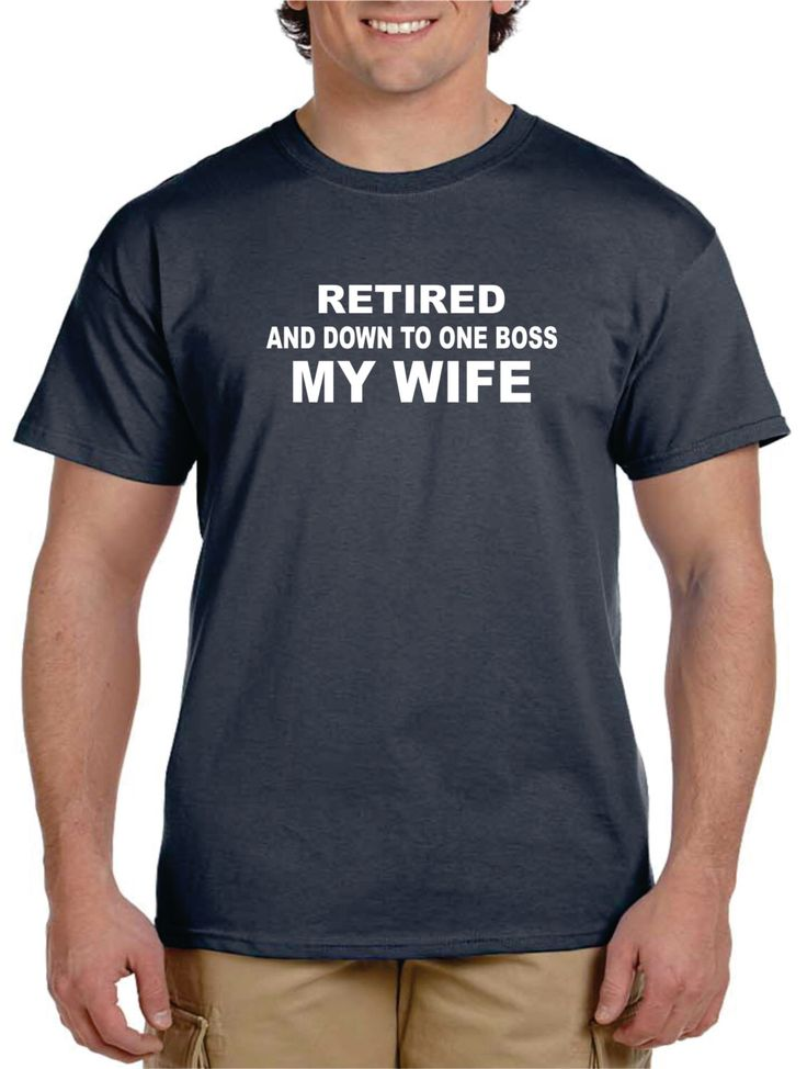 Retirement Gifts Father Gift For Men Husband Gift For Men RETIRED and Down To One BOSS My WIFE Shirt Retirement Party Ideas For Men by gulftees on Etsy https://www.etsy.com/listing/252926601/retirement-gifts-father-gift-for-men