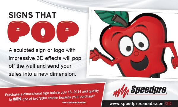 Did you hear about Speedpro's newest event? Purchase a dimensional sign before July 18/14 to qualify to win one of two $500 credits towards your purchase!* See your local Speedpro today for details!