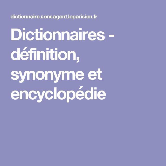 Dictionnaires - définition, synonyme et encyclopédie