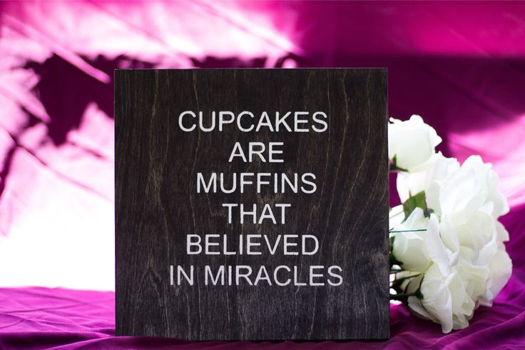 Cupcakes Are Muffins That Believe In Miracles Wood Sign by DazzlingCreationsCA on Etsy
