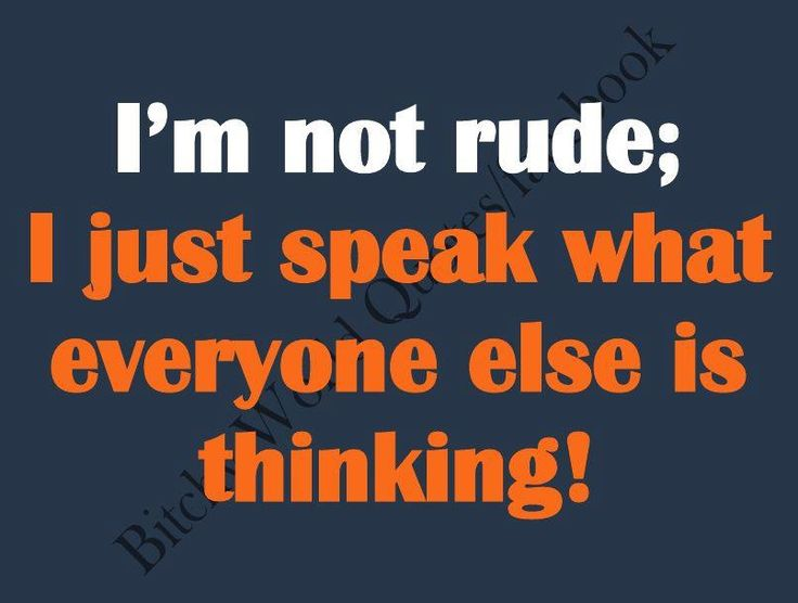 : Sayings, Rude, Life, Quotes, I M, Truth, Funny Stuff, True, Things