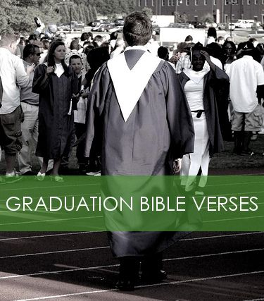 Graduation Bible Verses - Joshua 1:9 Be strong and courageous. Do not be terrified; do not be discouraged, for the Lord your God will be with you wherever you go.