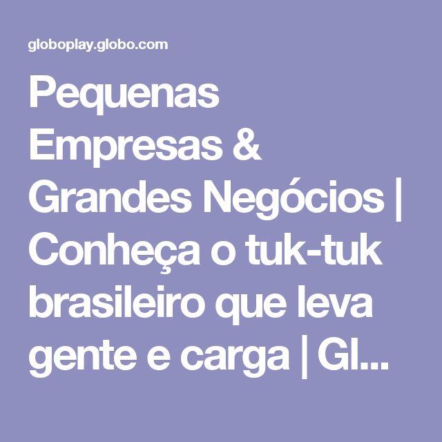 Pequenas Empresas & Grandes Negócios | Conheça o tuk-tuk brasileiro que leva gente e carga | Globo Play