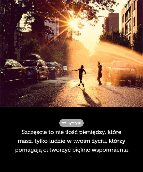 Szczęście to nie ilość pieniędzy, które masz, tylko ludzie w ... - Cytaty.pl