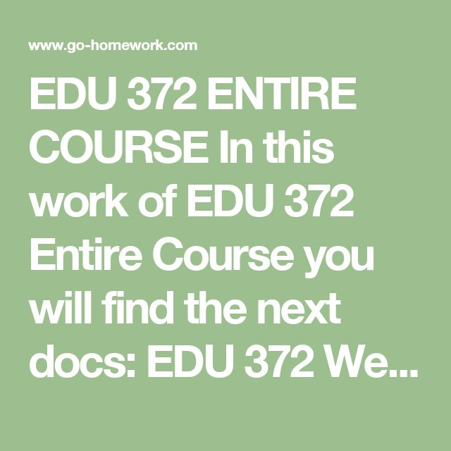 EDU 372 ENTIRE COURSE In this work of EDU 372 Entire Course you will find the next docs:  EDU 372 Week 1 DQ 1 Effective Teachers.doc EDU 372 Week 1 DQ 2 Educational Psychology.doc EDU 372 Week 2 Applied Question.doc EDU 372 Week 2 DQ 1 Intelligence.doc EDU 372 Week 2 DQ 2 Intellectual Exceptionality.doc EDU 372 Week 3 DQ 1 Reinforcement and Conditioning.doc EDU 372 Week 3 DQ 2 Reciprocal Teaching.doc EDU 372 Week 3 DQ 3 DEAL Problem-Solving.doc EDU 372 Week 4 DQ 1 Memory.doc EDU 372 Week 4…