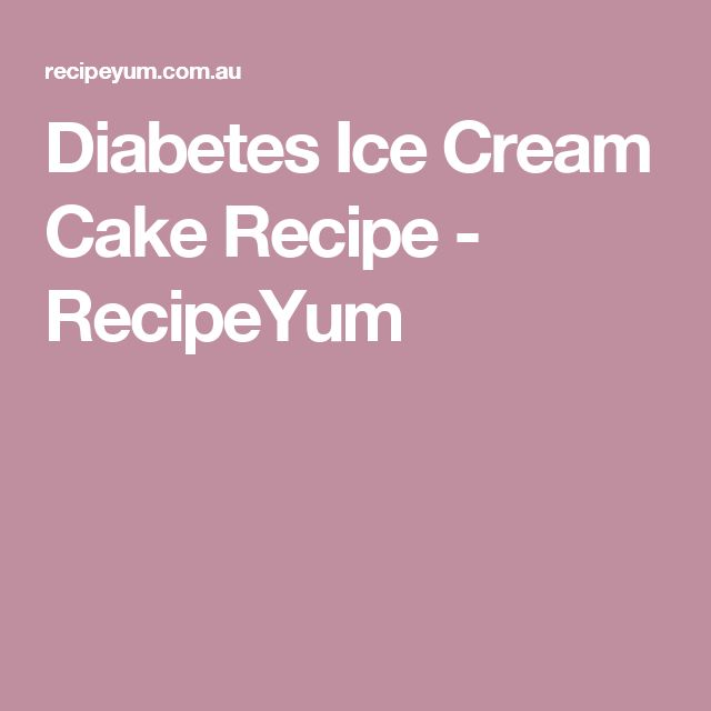Diabetes Ice Cream Cake Recipe - RecipeYum