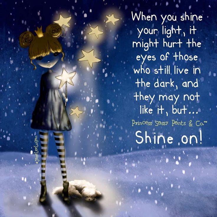 When you shine your light, it might hurt the eyes of those