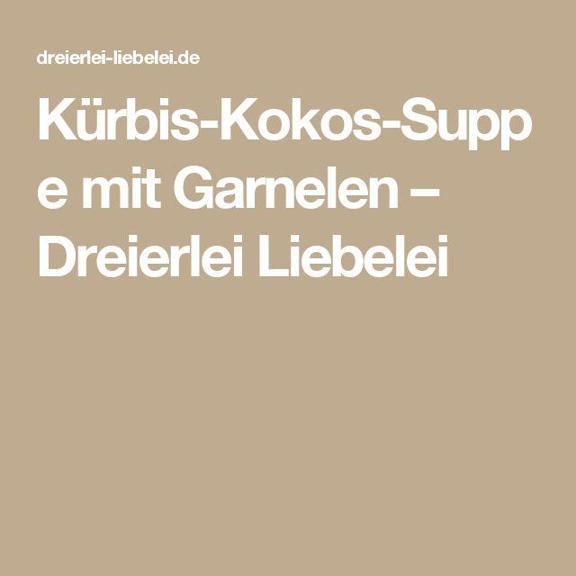 Kürbis-Kokos-Suppe mit Garnelen – Dreierlei Liebelei