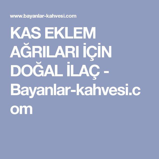 KAS EKLEM AĞRILARI İÇİN DOĞAL İLAÇ - Bayanlar-kahvesi.com