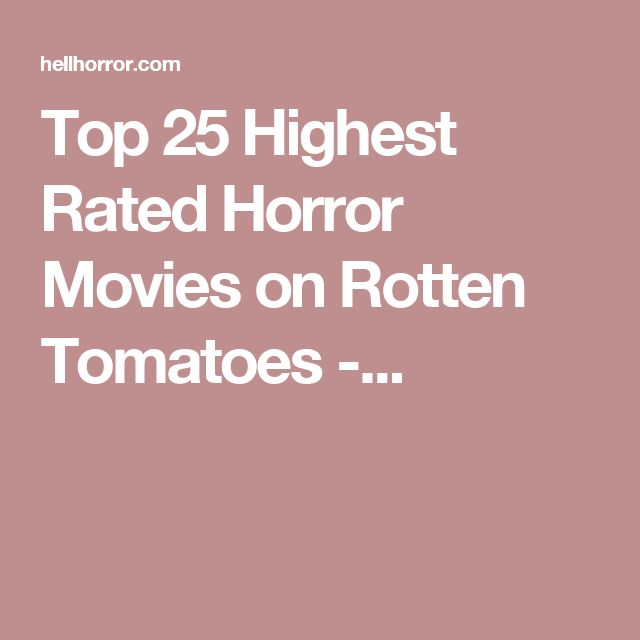 Top 25 Highest Rated Horror Movies on Rotten Tomatoes -...