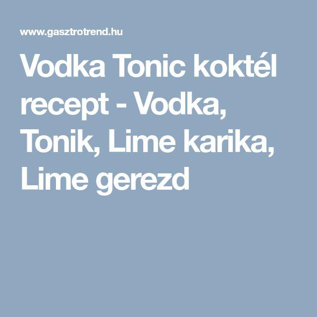 Vodka Tonic koktél recept - Vodka, Tonik, Lime karika, Lime gerezd