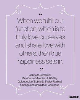 "Happiness Quote From <a href=""http://www.glamour.com/contributors/gabrielle-bernstein"">Gabrielle Bernstein</a>'s <em>May Cause Miracles: A 40-Day Guidebook of Subtle Shifts for Radical Change and Unlimited Happiness</em>"