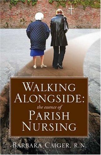 Walking Alongside: The Essence of Parish Nursing by Barbara Caiger, http://www.amazon.com/dp/1412053854/ref=cm_sw_r_pi_dp_EhFbrb1NV6GDD/179-8882987-0147141