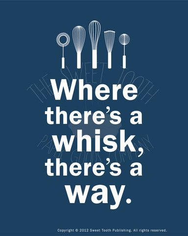 """""""Where there's a whisk, there's a way"""" Poster #baking"""